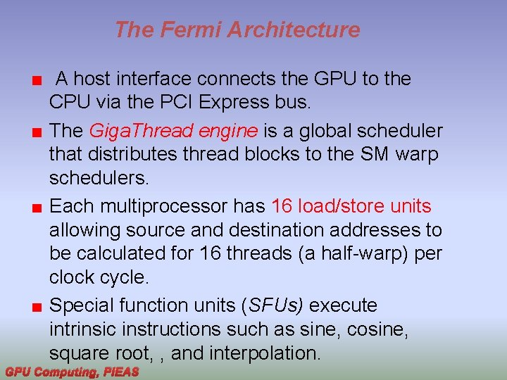 The Fermi Architecture A host interface connects the GPU to the CPU via the