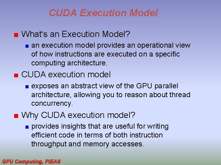 CUDA Execution Model What's an Execution Model? an execution model provides an operational view