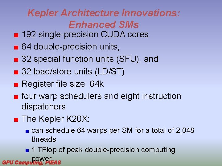 Kepler Architecture Innovations: Enhanced SMs 192 single-precision CUDA cores 64 double-precision units, 32 special