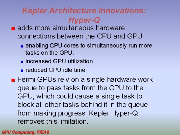 Kepler Architecture Innovations: Hyper-Q adds more simultaneous hardware connections between the CPU and GPU,