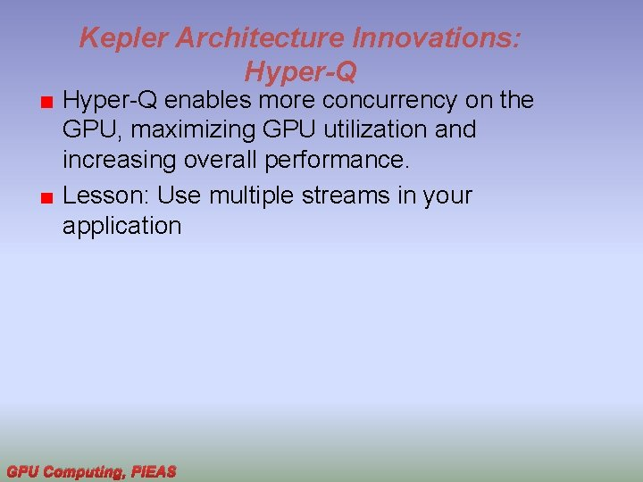 Kepler Architecture Innovations: Hyper-Q enables more concurrency on the GPU, maximizing GPU utilization and