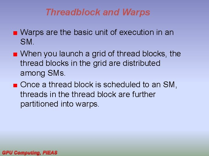 Threadblock and Warps are the basic unit of execution in an SM. When you