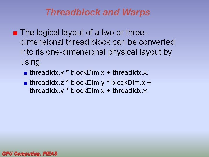 Threadblock and Warps The logical layout of a two or threedimensional thread block can