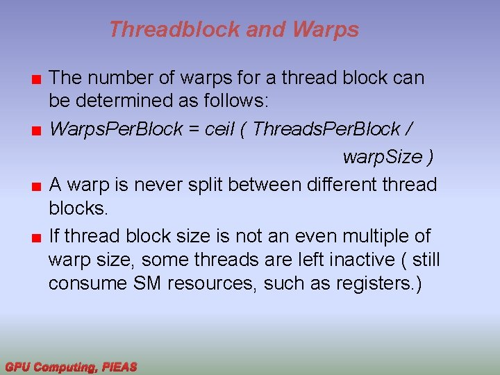 Threadblock and Warps The number of warps for a thread block can be determined