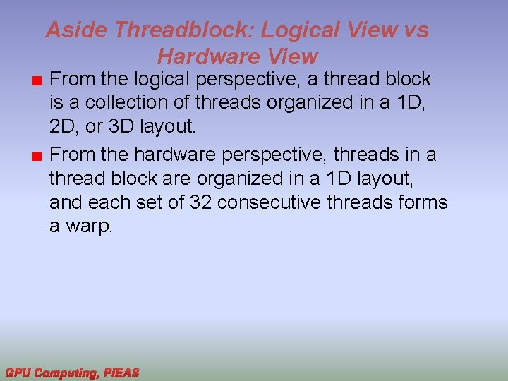 Aside Threadblock: Logical View vs Hardware View From the logical perspective, a thread block