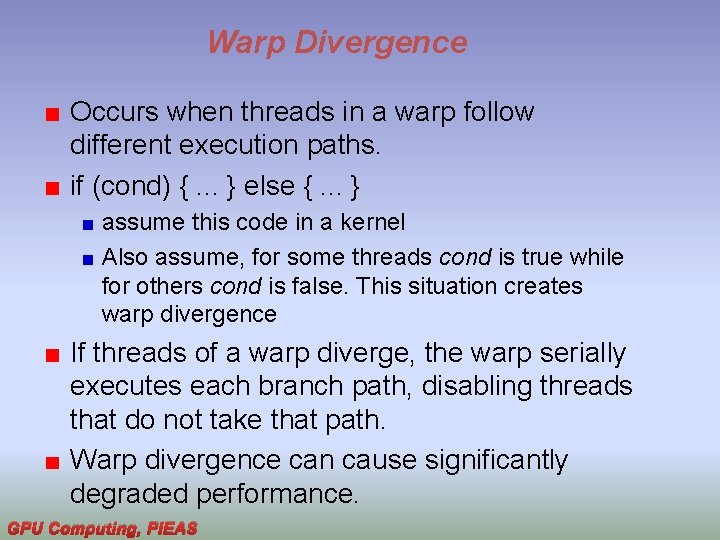 Warp Divergence Occurs when threads in a warp follow different execution paths. if (cond)