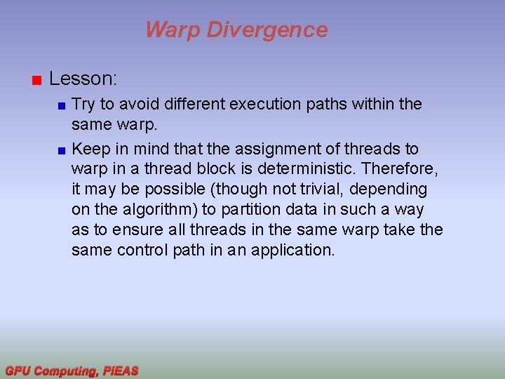 Warp Divergence Lesson: Try to avoid different execution paths within the same warp. Keep