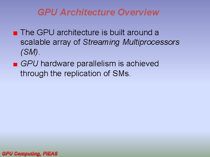 GPU Architecture Overview The GPU architecture is built around a scalable array of Streaming