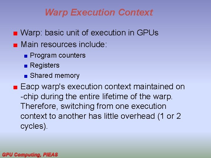Warp Execution Context Warp: basic unit of execution in GPUs Main resources include: Program
