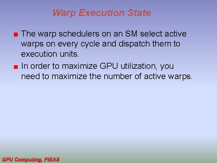 Warp Execution State The warp schedulers on an SM select active warps on every