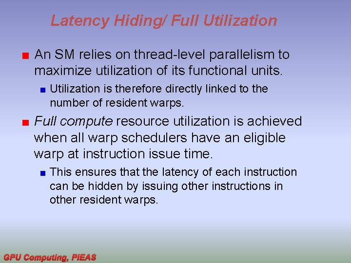 Latency Hiding/ Full Utilization An SM relies on thread-level parallelism to maximize utilization of