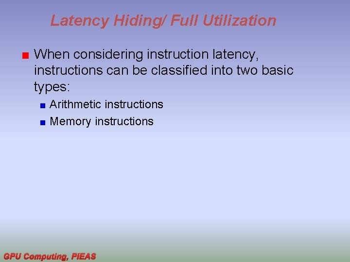 Latency Hiding/ Full Utilization When considering instruction latency, instructions can be classified into two