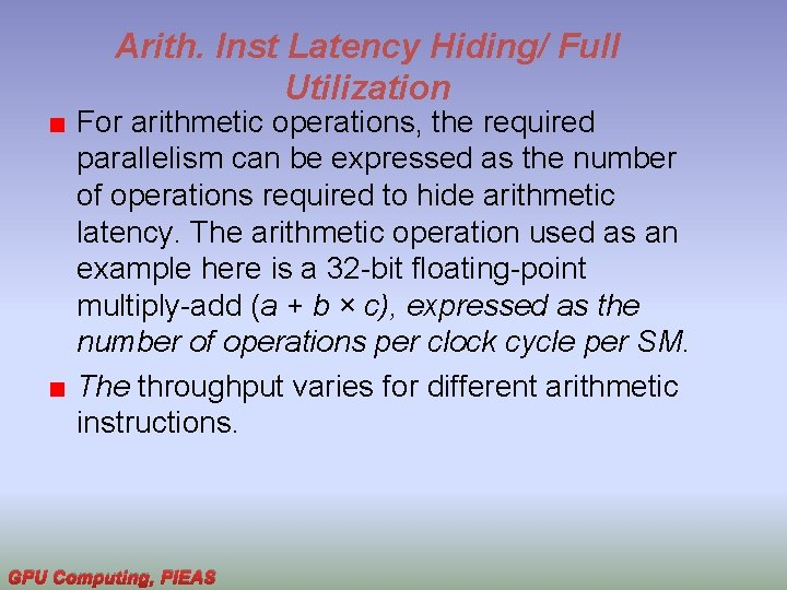 Arith. Inst Latency Hiding/ Full Utilization For arithmetic operations, the required parallelism can be