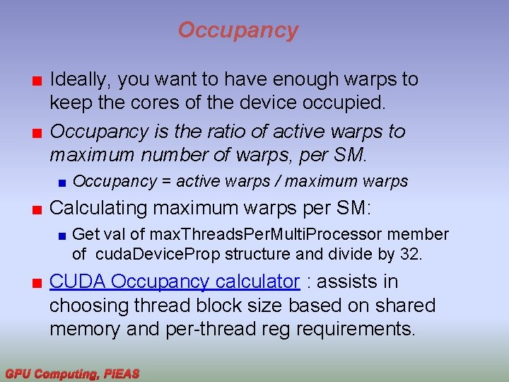 Occupancy Ideally, you want to have enough warps to keep the cores of the