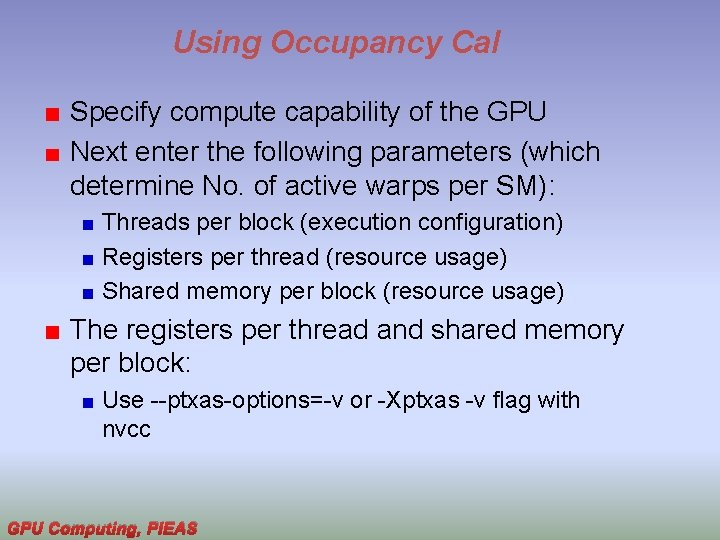 Using Occupancy Cal Specify compute capability of the GPU Next enter the following parameters