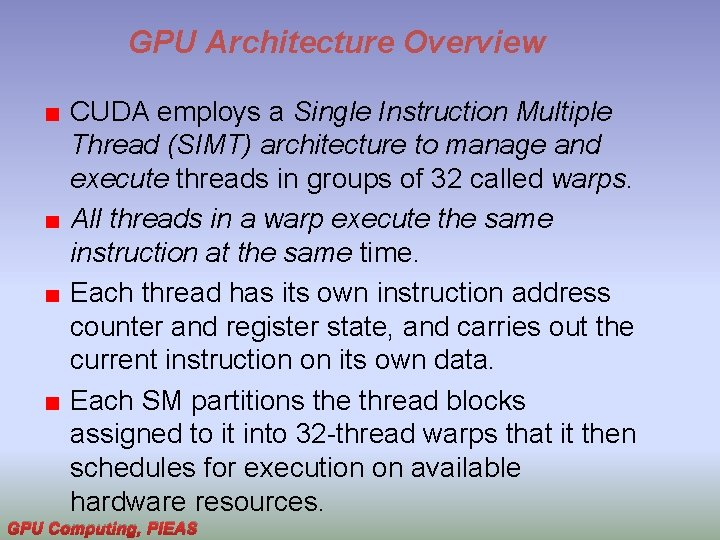 GPU Architecture Overview CUDA employs a Single Instruction Multiple Thread (SIMT) architecture to manage