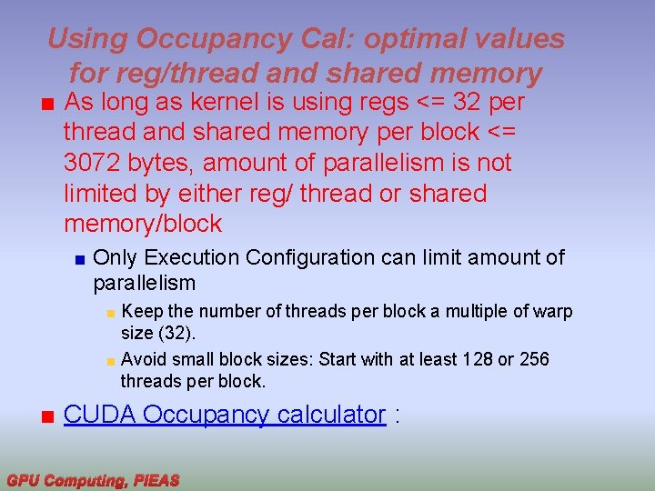 Using Occupancy Cal: optimal values for reg/thread and shared memory As long as kernel
