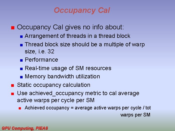 Occupancy Cal gives no info about: Arrangement of threads in a thread block Thread