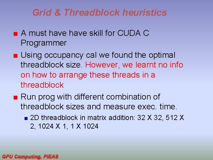 Grid & Threadblock heuristics A must have skill for CUDA C Programmer Using occupancy