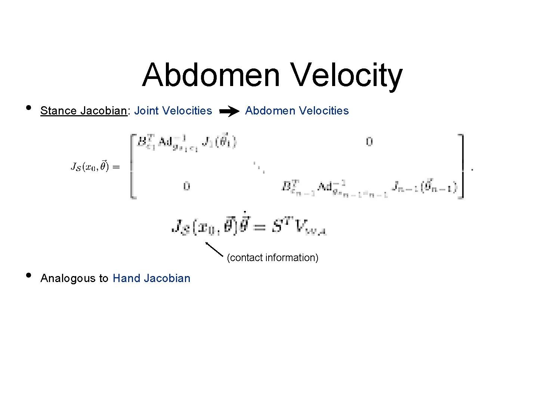 Abdomen Velocity • Stance Jacobian: Joint Velocities Abdomen Velocities (contact information) • Analogous to