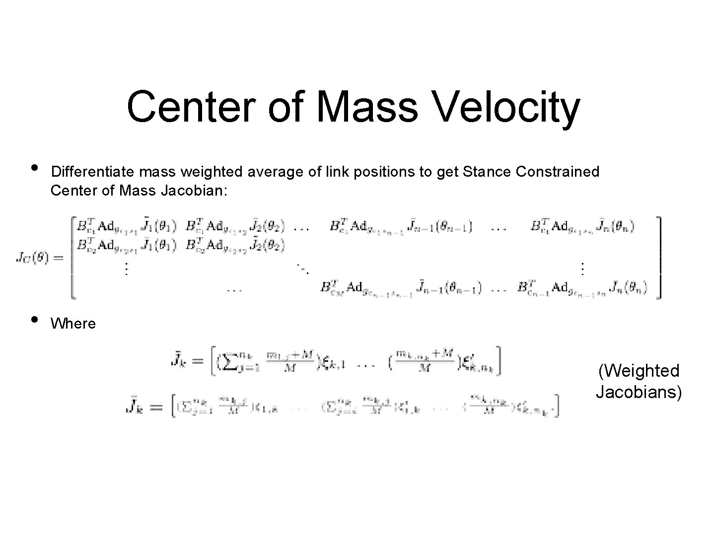 Center of Mass Velocity • • Differentiate mass weighted average of link positions to