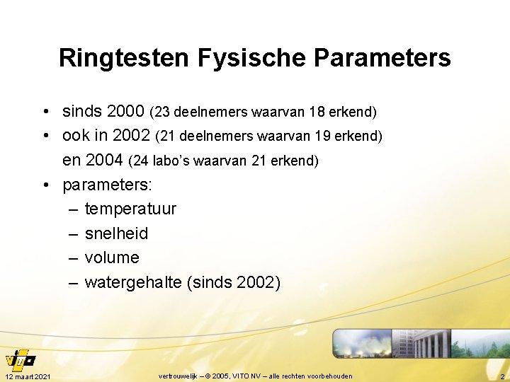 Ringtesten Fysische Parameters • sinds 2000 (23 deelnemers waarvan 18 erkend) • ook in