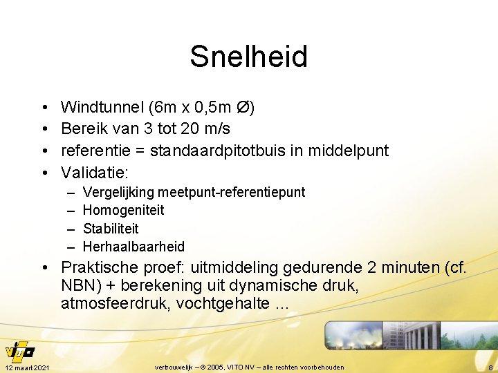Snelheid • • Windtunnel (6 m x 0, 5 m Ø) Bereik van 3