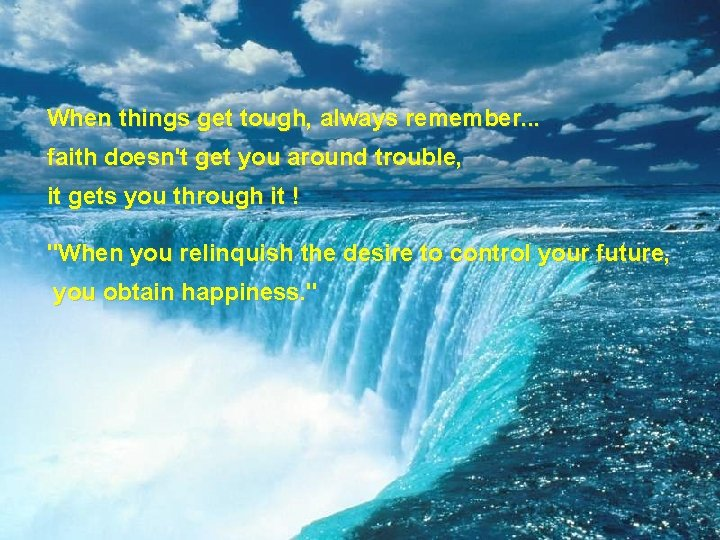 When things get tough, always remember. . . faith doesn't get you around trouble,