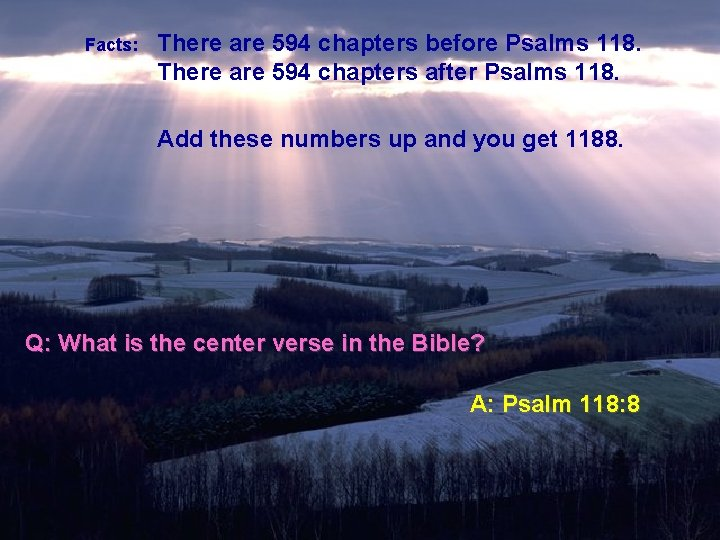 Facts: There are 594 chapters before Psalms 118. There are 594 chapters after Psalms