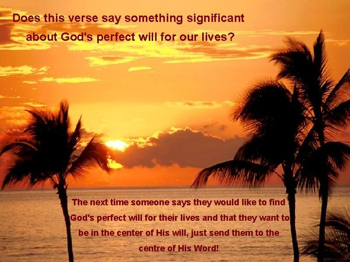 Does this verse say something significant about God's perfect will for our lives? The