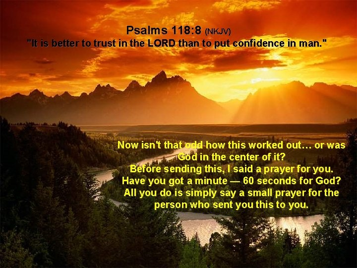 """Psalms 118: 8 (NKJV) """"It is better to trust in the LORD than to"""