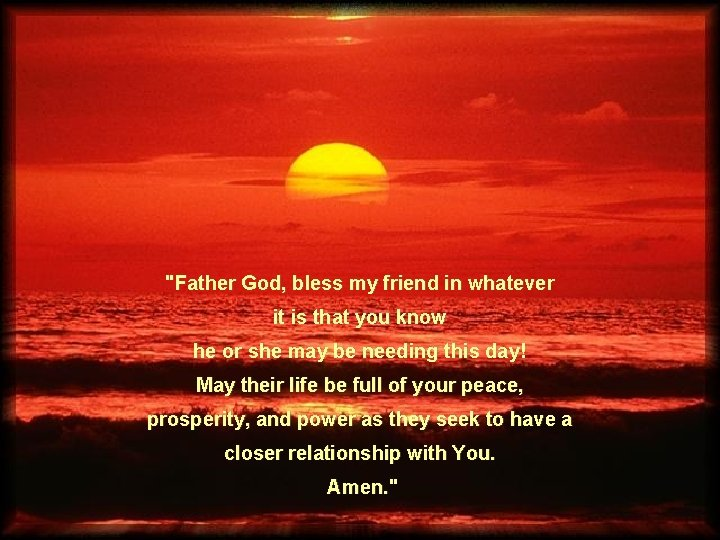 """""""Father God, bless my friend in whatever it is that you know he or"""