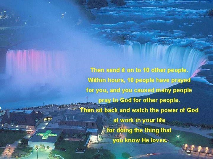Then send it on to 10 other people. Within hours, 10 people have prayed