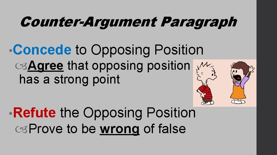 Counter-Argument Paragraph • Concede to Opposing Position Agree that opposing position has a strong