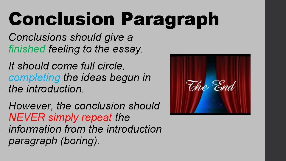 Conclusion Paragraph Conclusions should give a finished feeling to the essay. It should come