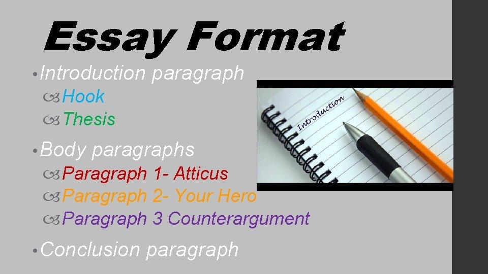 Essay Format • Introduction paragraph Hook Thesis • Body paragraphs Paragraph 1 - Atticus