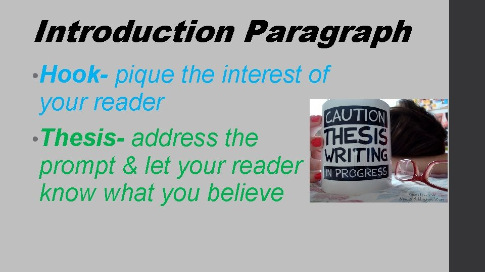 Introduction Paragraph • Hook- pique the interest of your reader • Thesis- address the