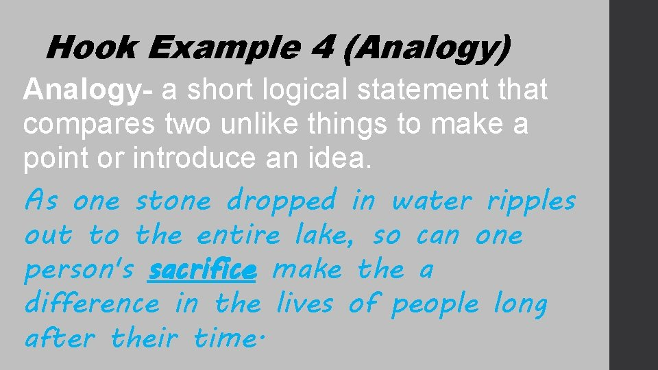 Hook Example 4 (Analogy) Analogy- a short logical statement that compares two unlike things