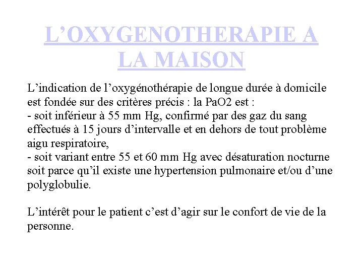L'OXYGENOTHERAPIE A LA MAISON L'indication de l'oxygénothérapie de longue durée à domicile est fondée