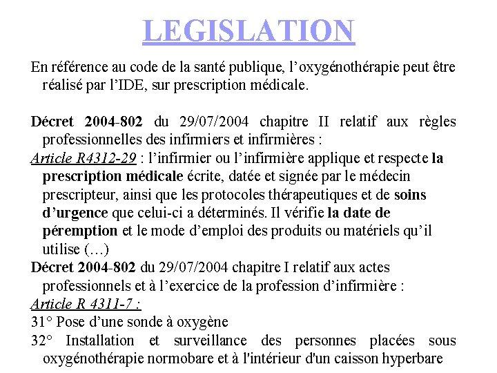 LEGISLATION En référence au code de la santé publique, l'oxygénothérapie peut être réalisé par