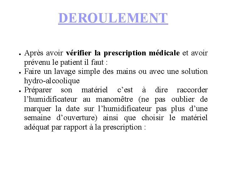 DEROULEMENT ● ● ● Après avoir vérifier la prescription médicale et avoir prévenu le