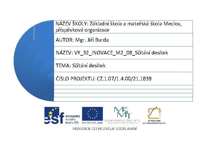 NÁZEV ŠKOLY: Základní škola a mateřská škola Meclov, příspěvková organizace AUTOR: Mgr. Jiří Burda