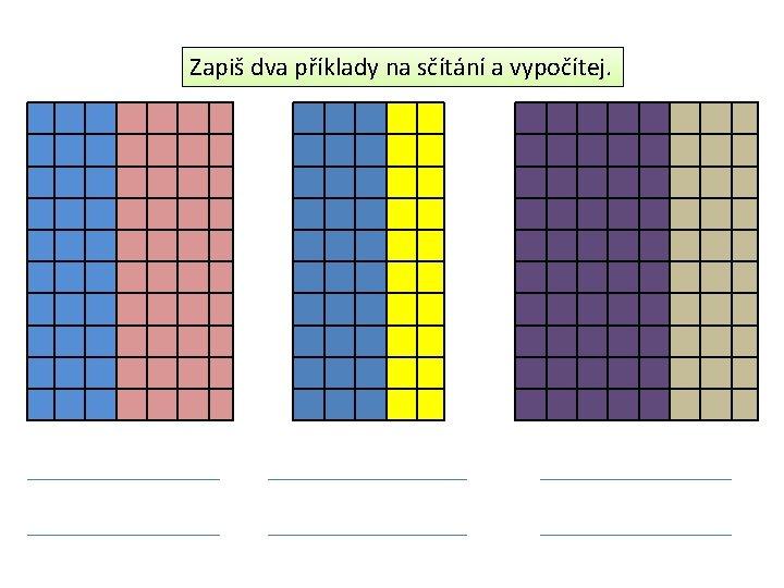 Zapiš dva příklady na sčítání a vypočítej.