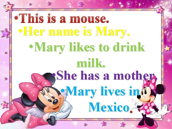 • This is a mouse. • Her name is Mary. • Mary likes