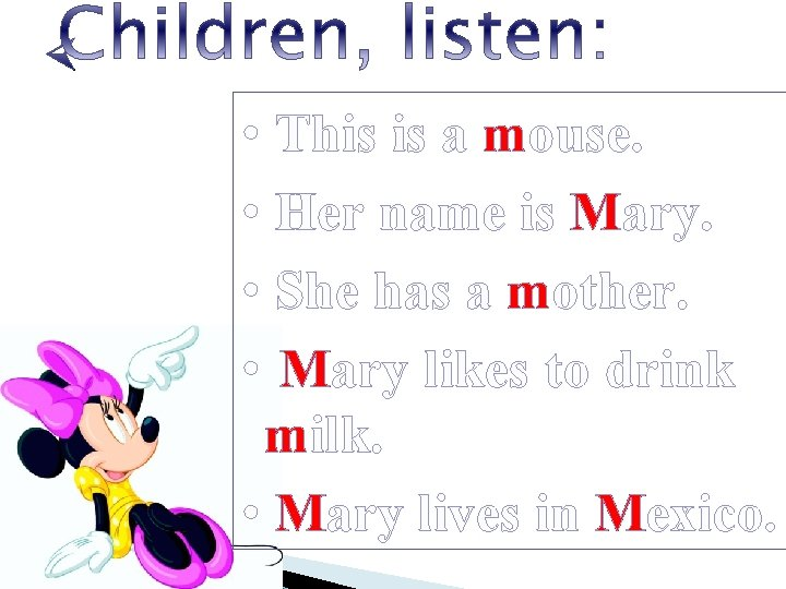 • This is a mouse. • Her name is Mary. • She has