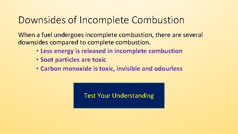Downsides of Incomplete Combustion When a fuel undergoes incomplete combustion, there are several downsides