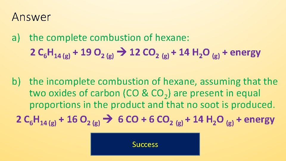 Answer a) the complete combustion of hexane: 2 C 6 H 14 (g) +