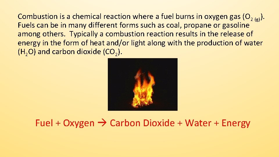 Combustion is a chemical reaction where a fuel burns in oxygen gas (O 2