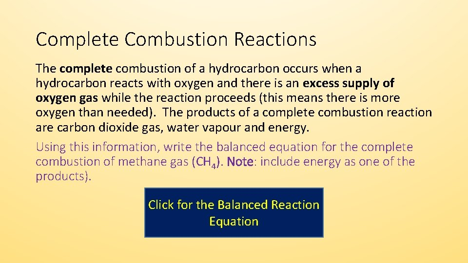 Complete Combustion Reactions The complete combustion of a hydrocarbon occurs when a hydrocarbon reacts