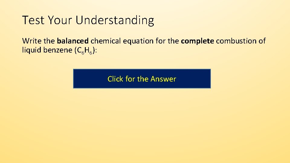 Test Your Understanding Write the balanced chemical equation for the complete combustion of liquid